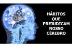 HABITOS QUE PREJUDICAM NOSSO CEREBRO 2